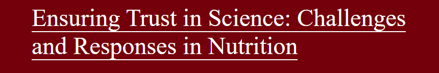 White text on a garnet background that says Ensuring Trust in Science: Challenges and Responses in Nutrition.