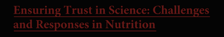 hard-to-read garnet text underlined on a black background reading Ensuring Trust in Science: Challenges and Responses in Nutrition