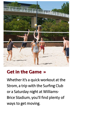A group of students play sand volleyball on a sunny day in warm weather attire. A linked header below the image says Get in the Game with text below: Whether it's a quick workout at the Strom, a trip with the Surfing Club or a Saturday night at Williams-Brice Stadium, you'll find plenty of ways to get moving.